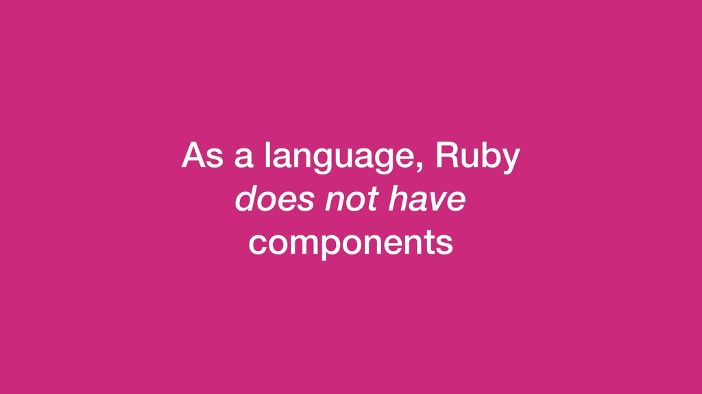 As a language, Ruby does not have components