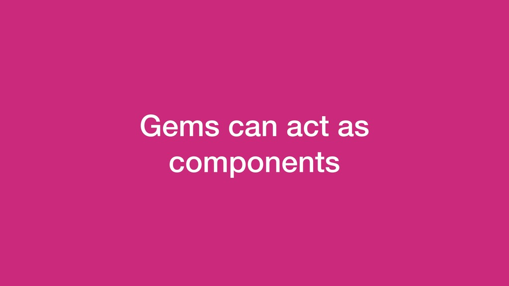 Gems can act as components