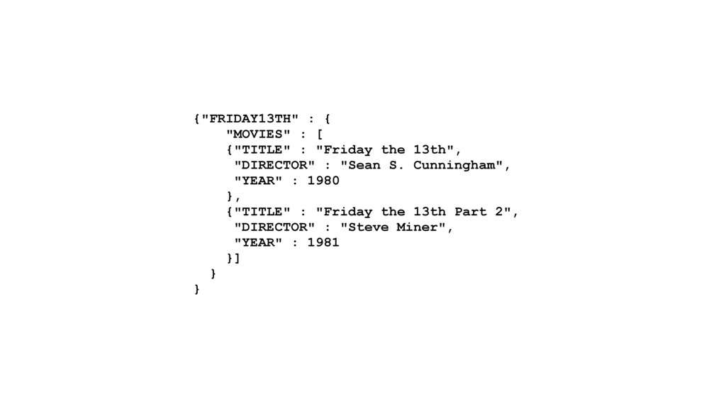 """{""""FRIDAY13TH"""" : { """"MOVIES"""" : [ {""""TITLE"""" : """"Frid..."""