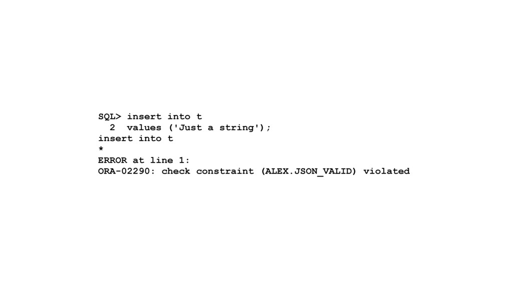 SQL> insert into t 2 values ('Just a string'); ...