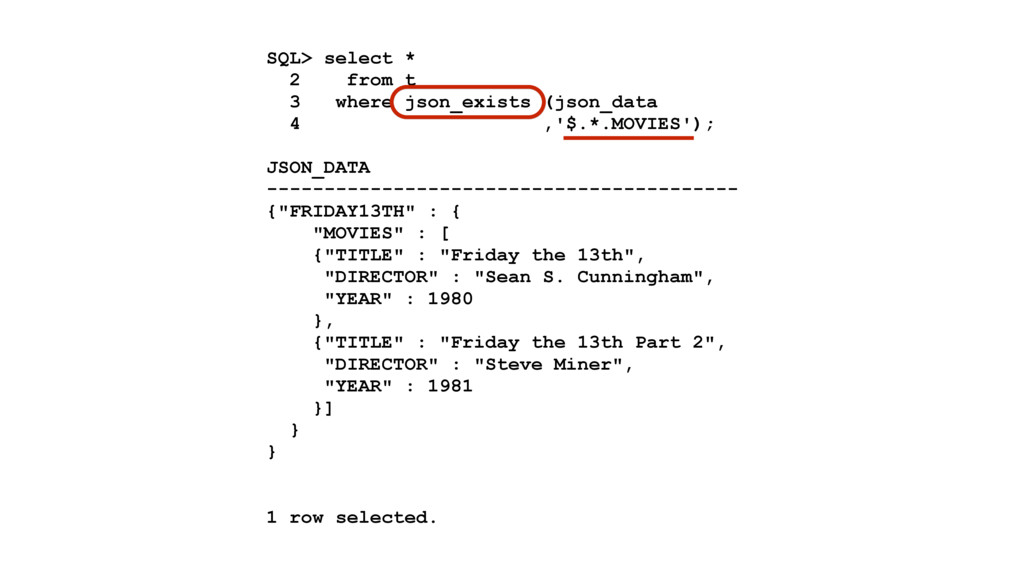 SQL> select * 2 from t 3 where json_exists (jso...