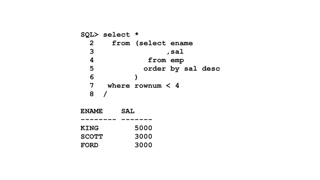SQL> select * 2 from (select ename 3 ,sal 4 fro...