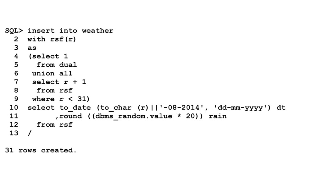 SQL> insert into weather 2 with rsf(r) 3 as ...
