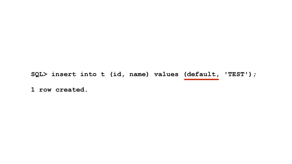 SQL> insert into t (id, name) values (default, ...