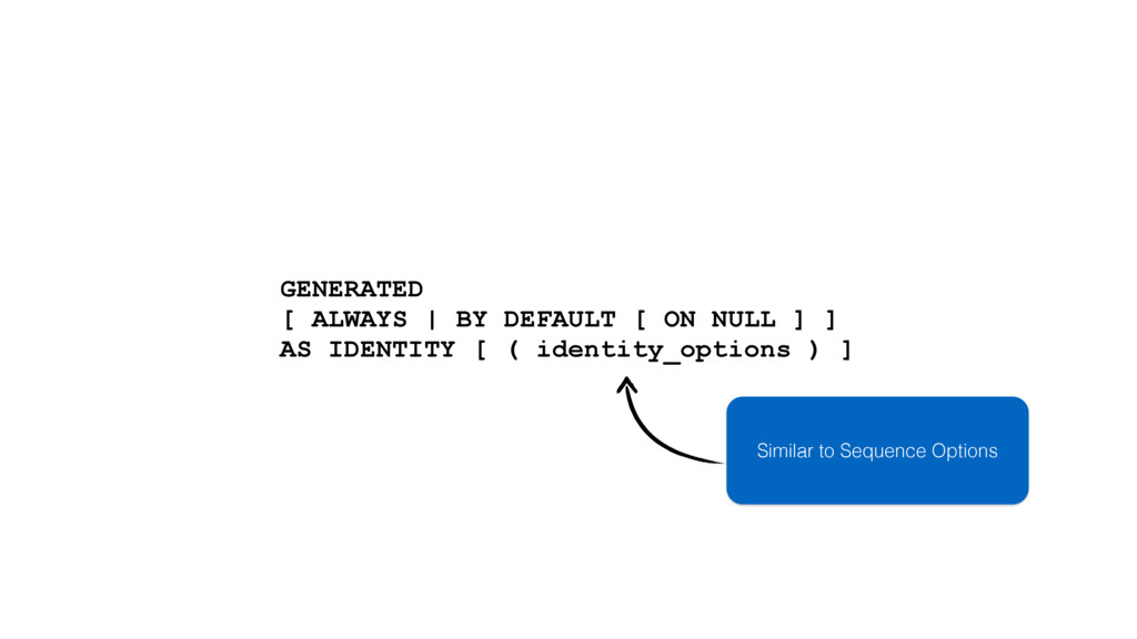 GENERATED [ ALWAYS | BY DEFAULT [ ON NULL ] ] A...