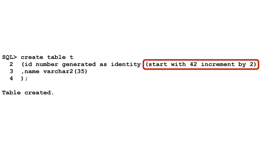 SQL> create table t 2 (id number generated as i...