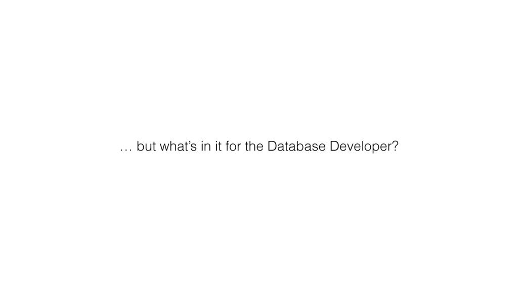 … but what's in it for the Database Developer?