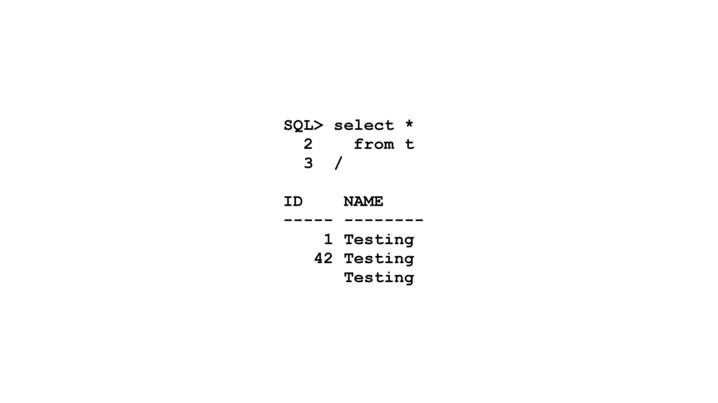 SQL> select * 2 from t 3 / ID NAME ----- ------...