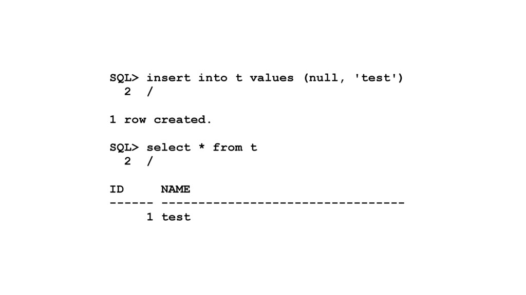 SQL> insert into t values (null, 'test') 2 / 1 ...