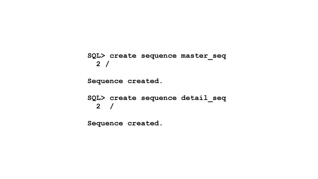 SQL> create sequence master_seq 2 / Sequence cr...