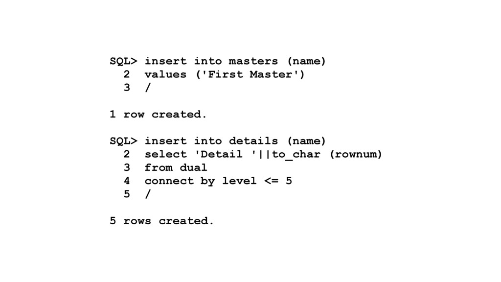 SQL> insert into masters (name) 2 values ('Firs...