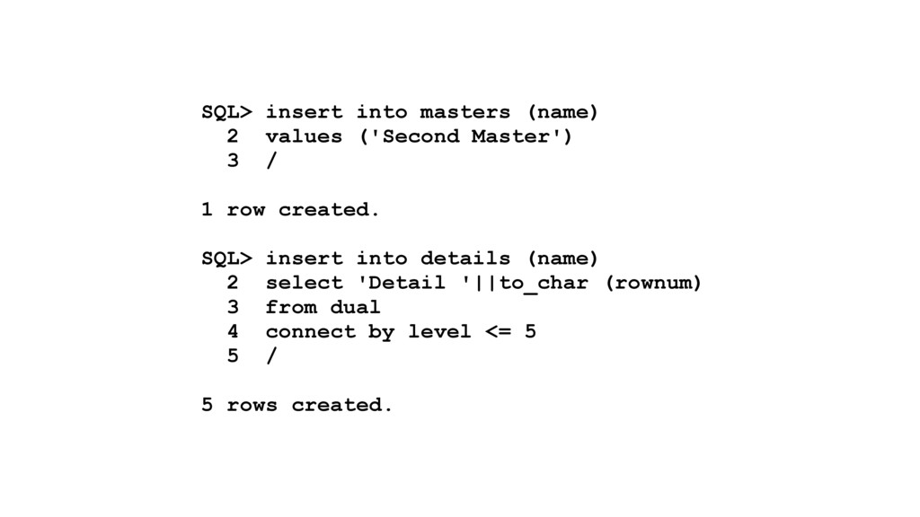 SQL> insert into masters (name) 2 values ('Seco...