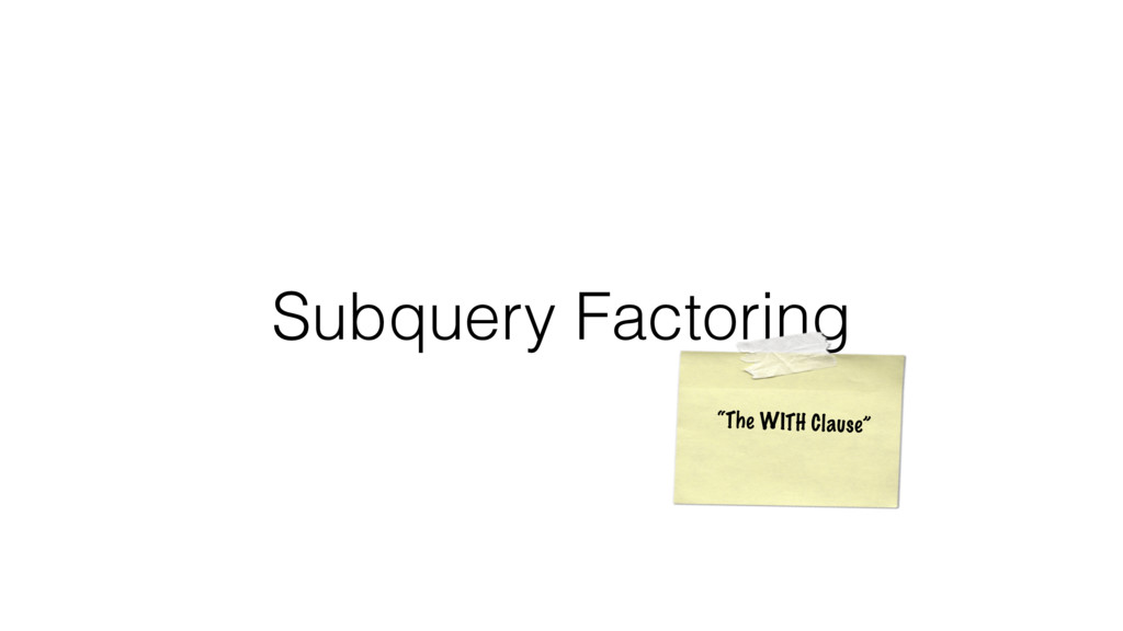 """Subquery Factoring """"The WITH Clause"""""""