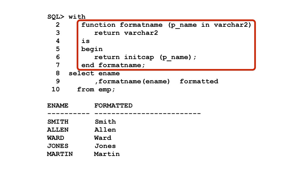 SQL> with 2 function formatname (p_name in varc...