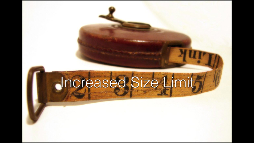Increased Size Limit