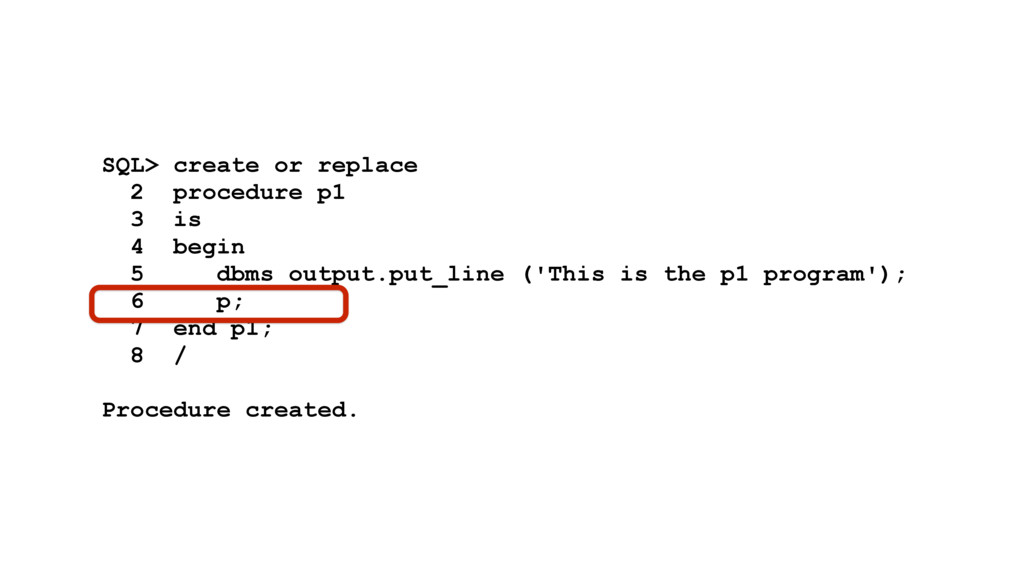 SQL> create or replace 2 procedure p1 3 is 4 be...