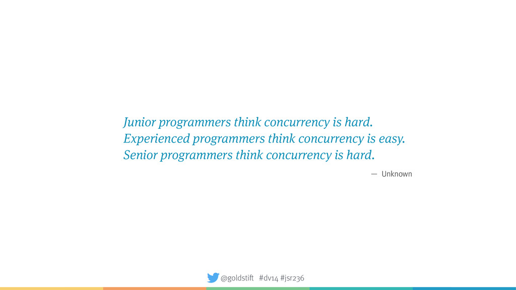 — Junior programmers think concurrency is hard....