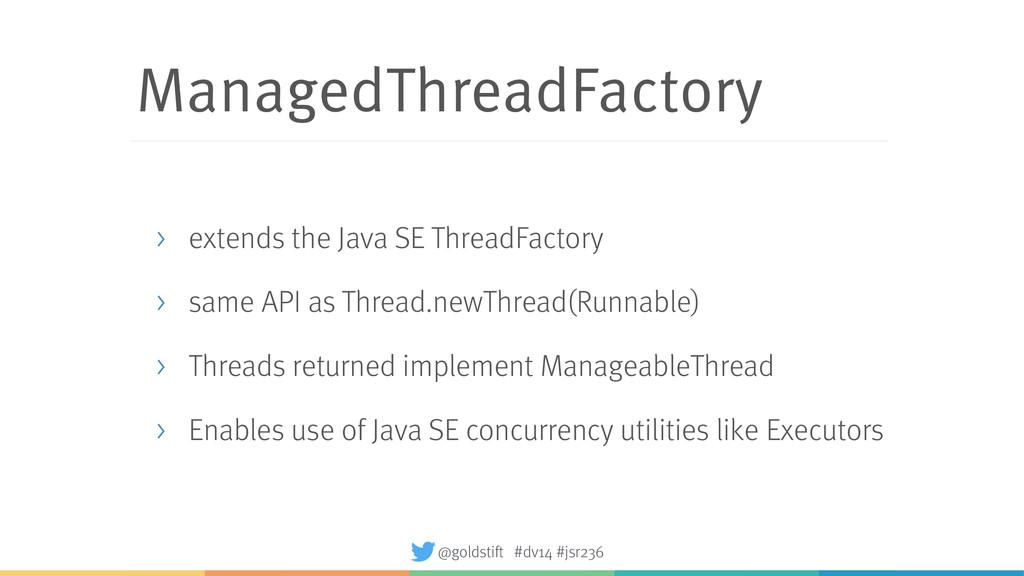 ManagedThreadFactory > extends the Java SE Thre...