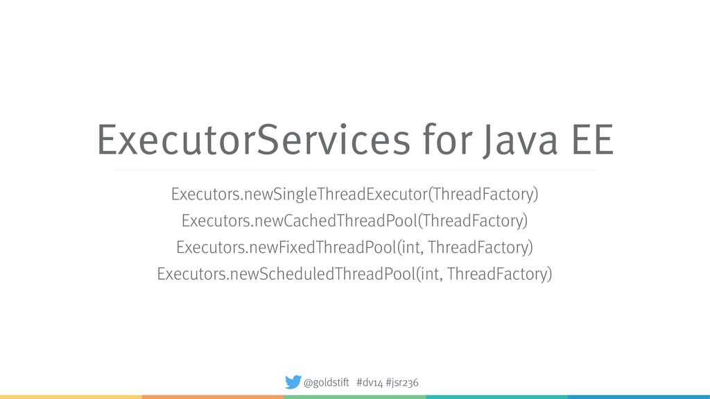 ExecutorServices for Java EE Executors.newSingl...