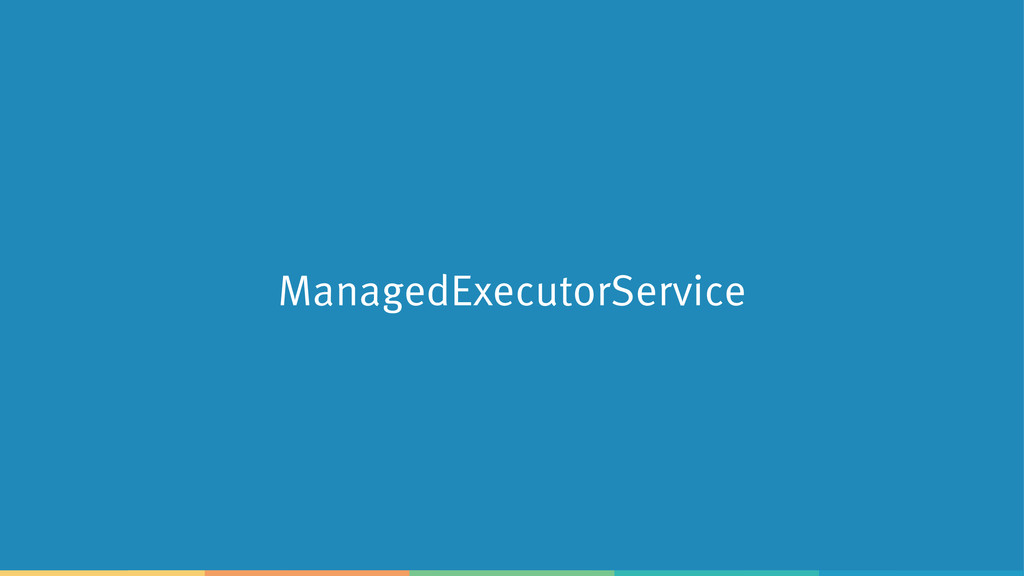 ManagedExecutorService