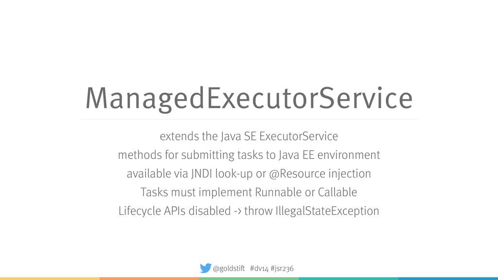 ManagedExecutorService extends the Java SE Exec...