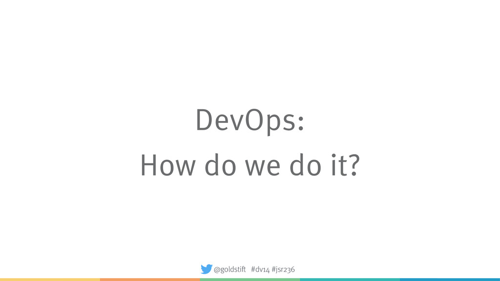 DevOps: How do we do it? @goldstift #dv14 #jsr2...