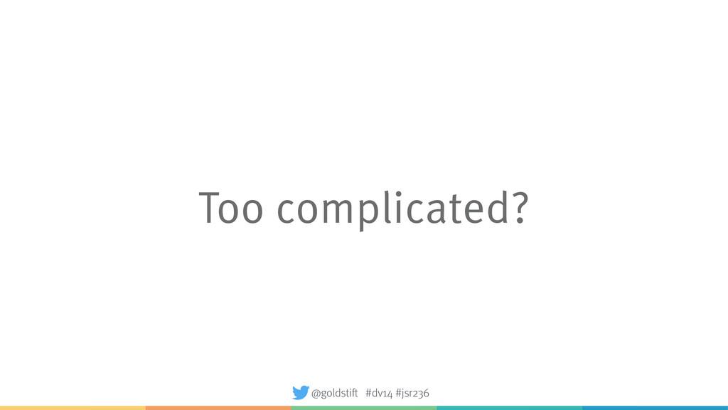 Too complicated? @goldstift #dv14 #jsr236