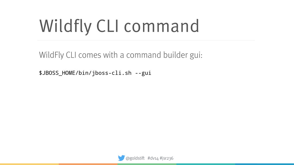 Wildfly CLI command WildFly CLI comes with a co...