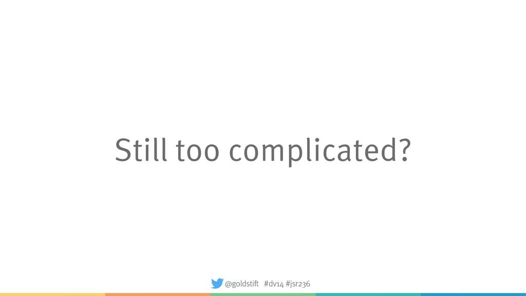 Still too complicated? @goldstift #dv14 #jsr236