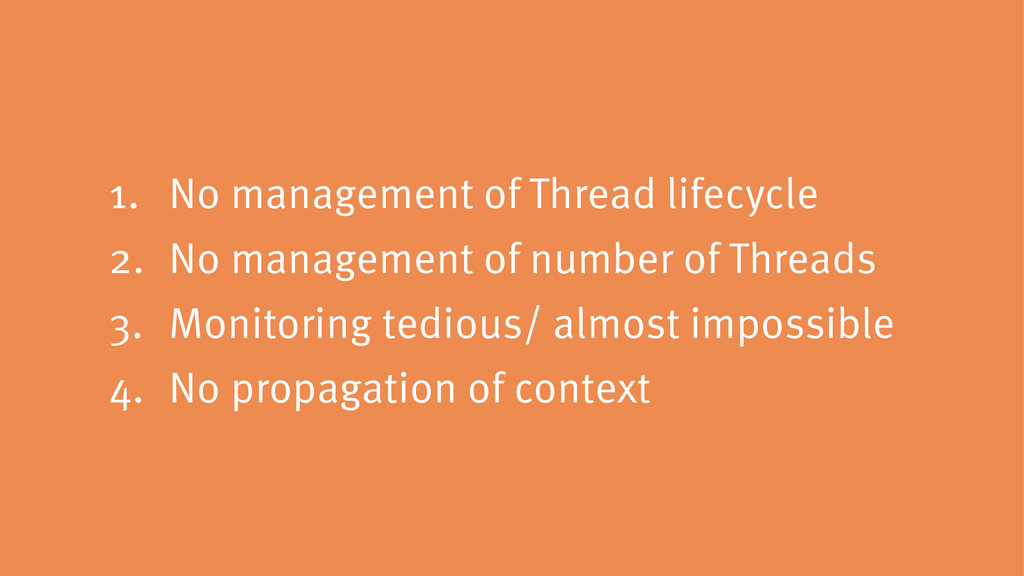1. No management of Thread lifecycle 2. No mana...