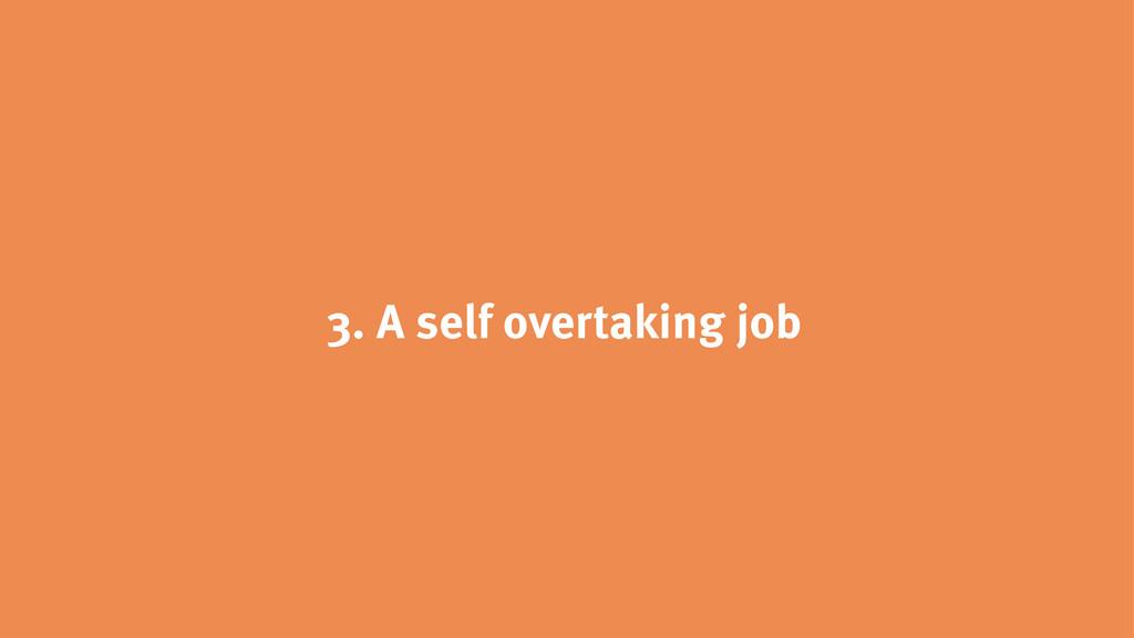 3. A self overtaking job