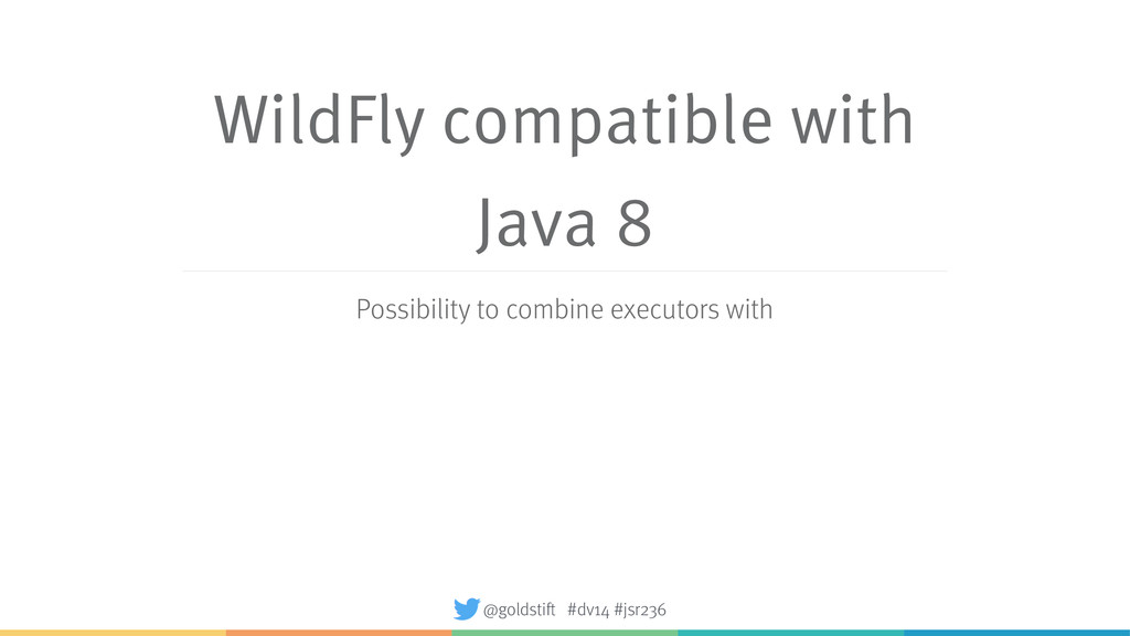 WildFly compatible with Java 8 Possibility to c...