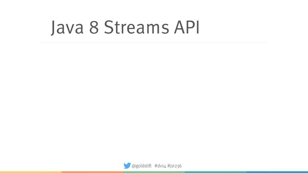 Java 8 Streams API @goldstift #dv14 #jsr236