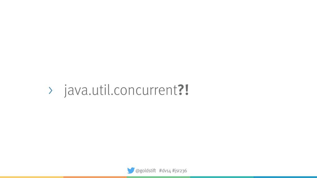 > java.util.concurrent?! @goldstift #dv14 #jsr2...