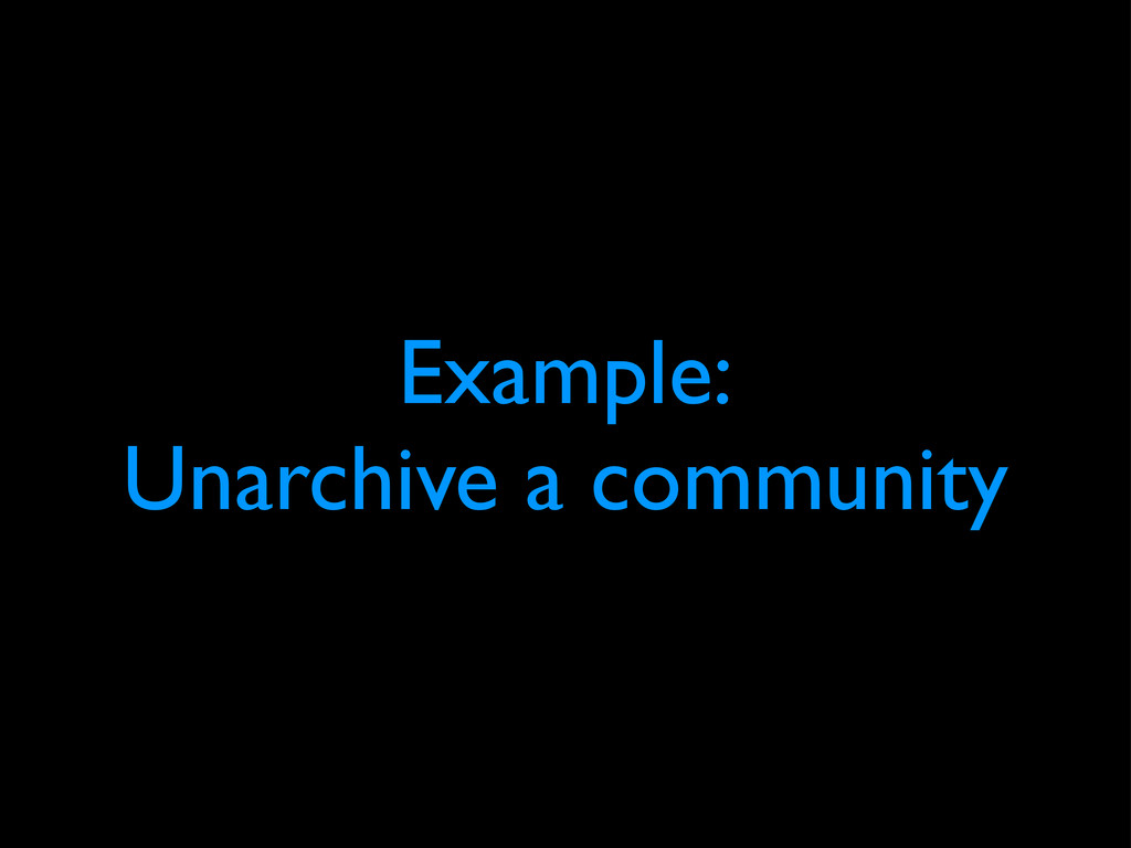 Example: Unarchive a community