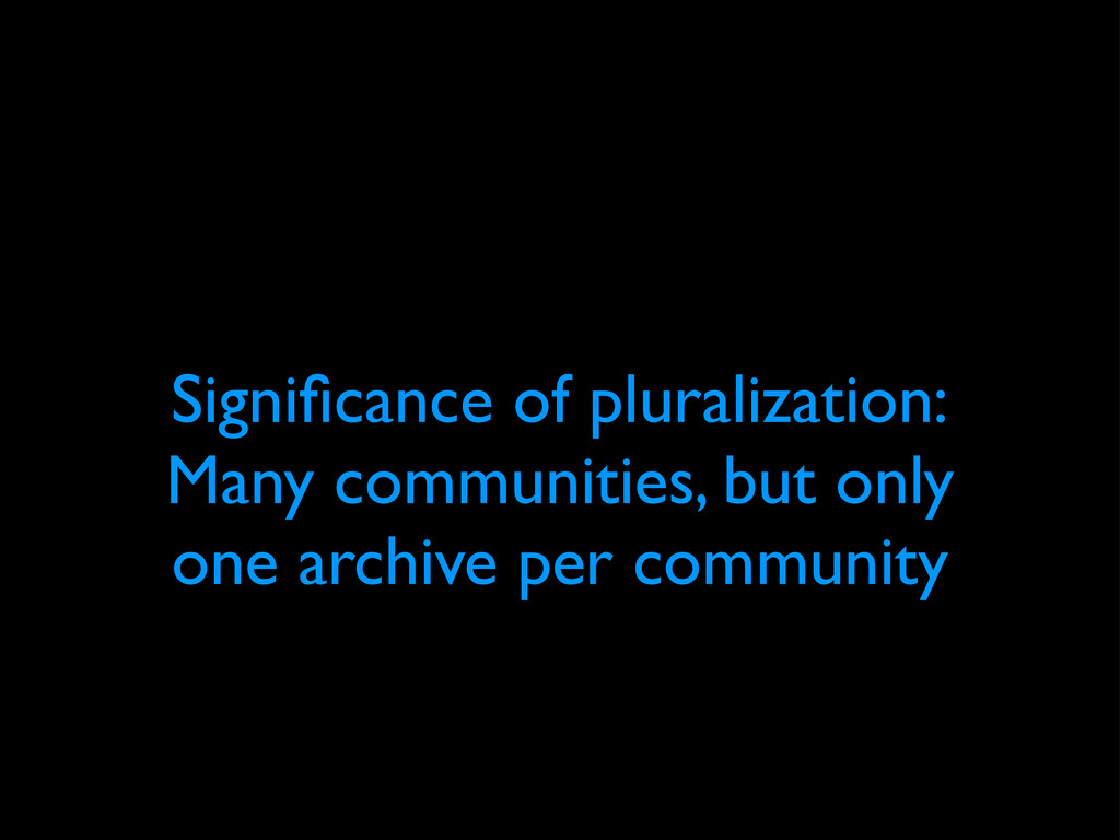 Significance of pluralization: Many communities,...