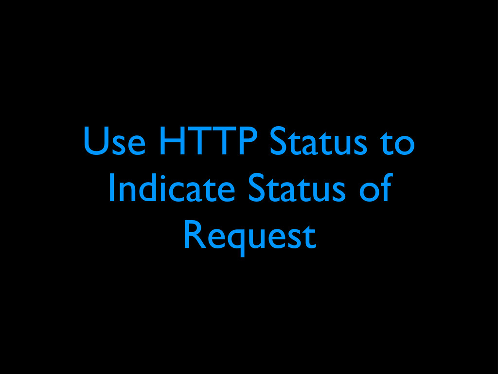 Use HTTP Status to Indicate Status of Request