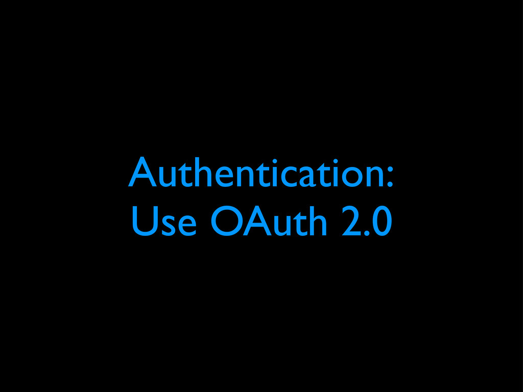 Authentication: Use OAuth 2.0