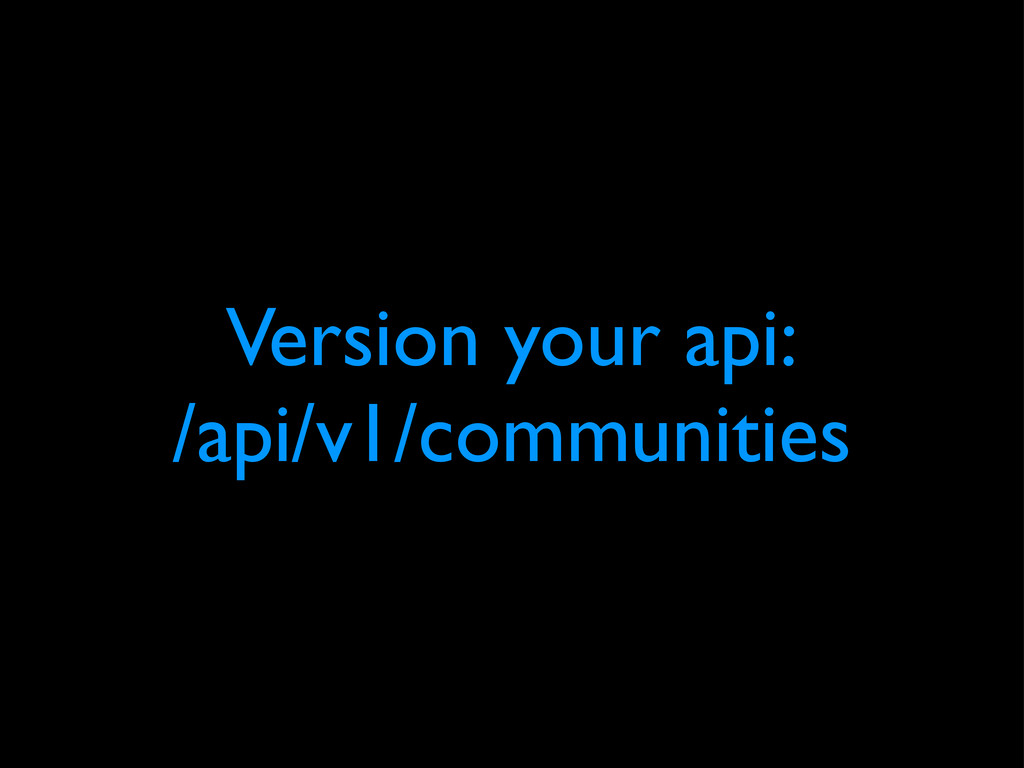 Version your api: /api/v1/communities
