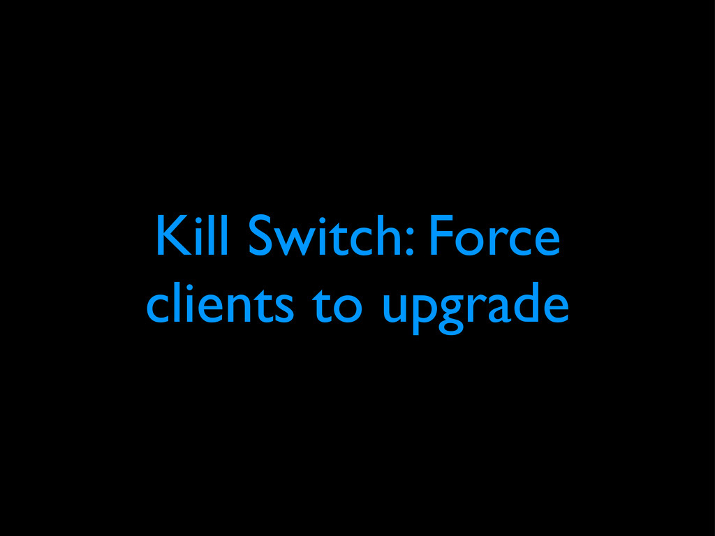 Kill Switch: Force clients to upgrade