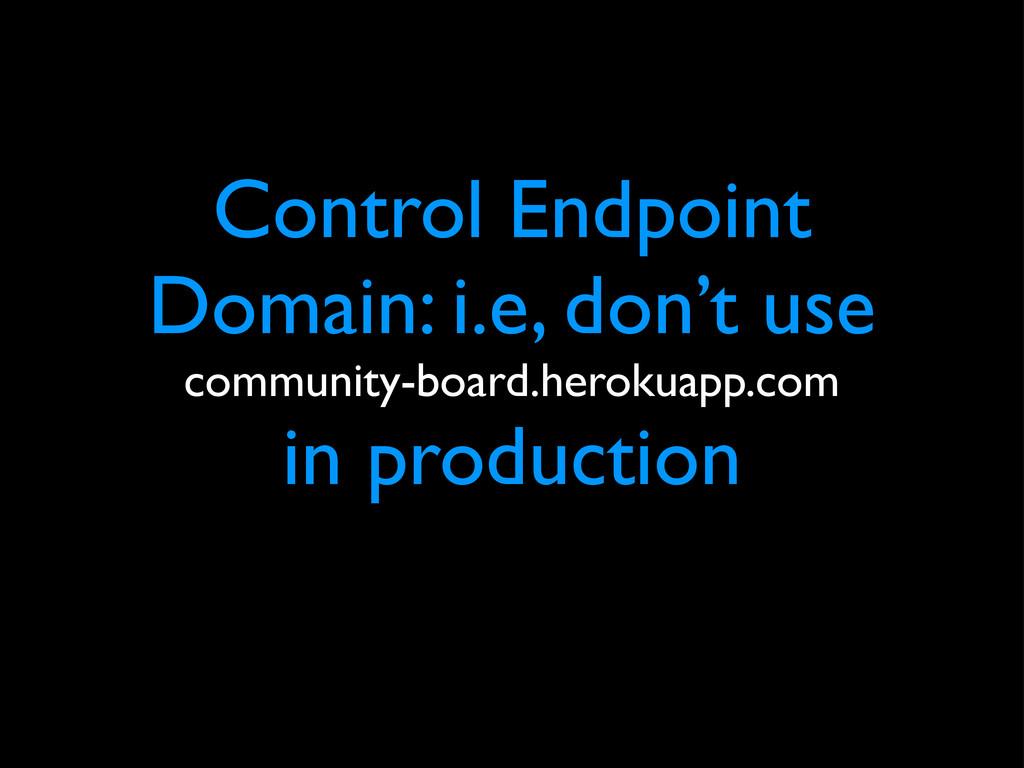 Control Endpoint Domain: i.e, don't use communi...