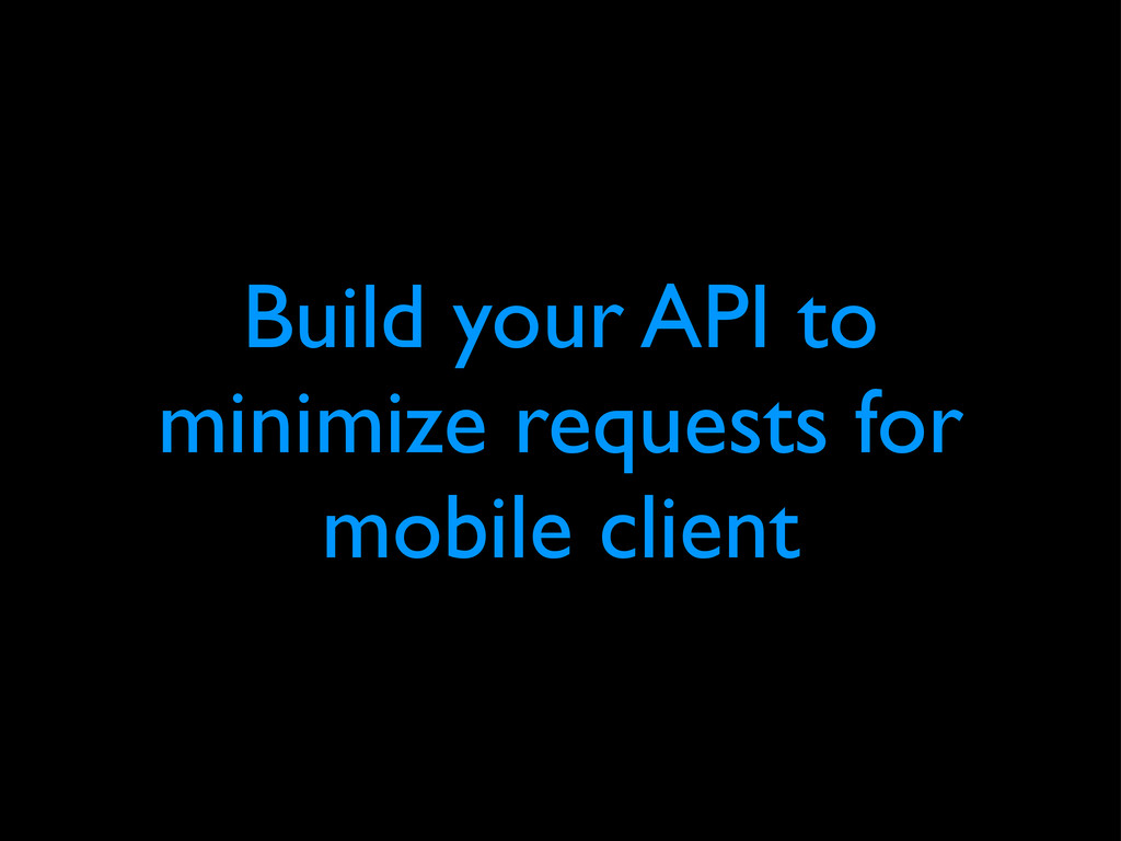 Build your API to minimize requests for mobile ...