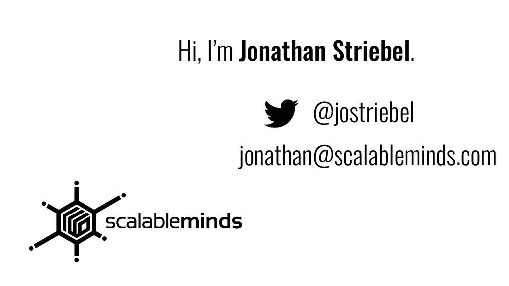 Hi, I'm Jonathan Striebel. @jostriebel jonathan...