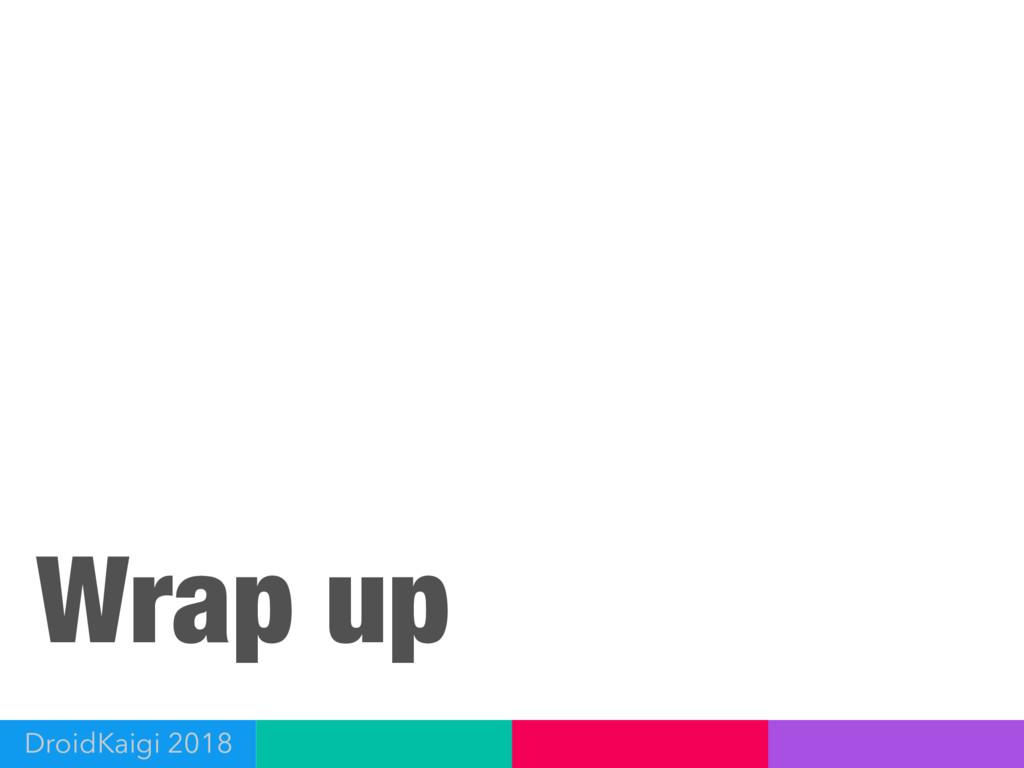 Wrap up DroidKaigi 2018