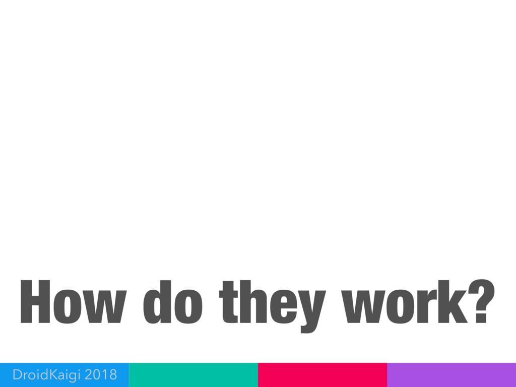 How do they work? DroidKaigi 2018