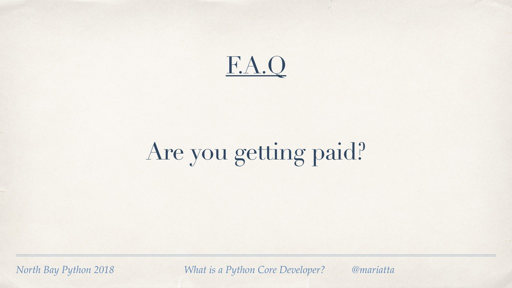 Are you getting paid? F.A.Q North Bay Python 20...