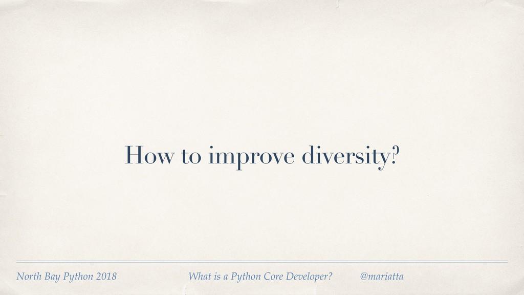 How to improve diversity? North Bay Python 2018...