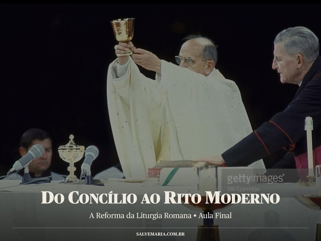 A Reforma da Liturgia Romana • Aula Final SALVE...