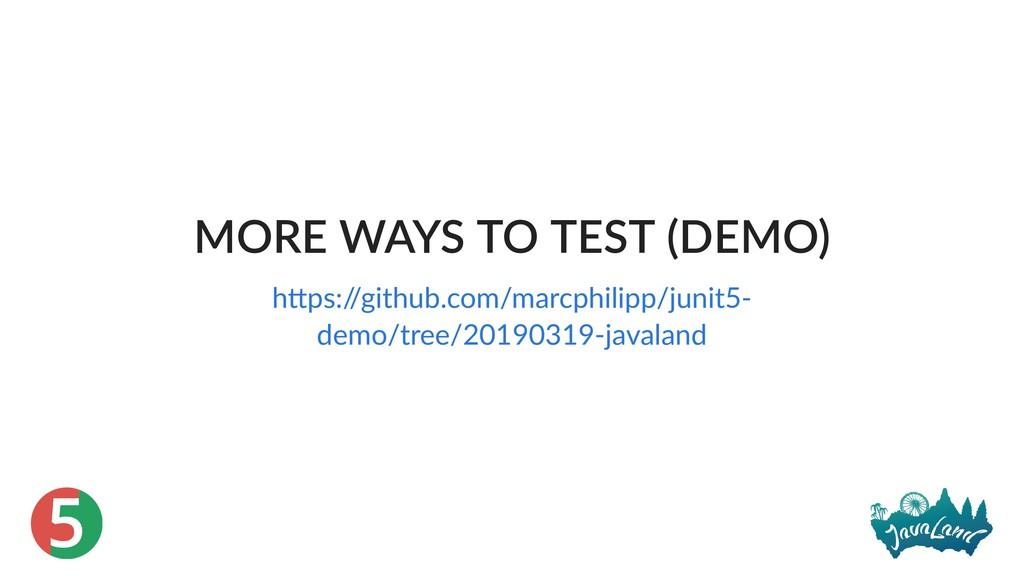 5 MORE WAYS TO TEST (DEMO) h ps:/ /github.com/m...
