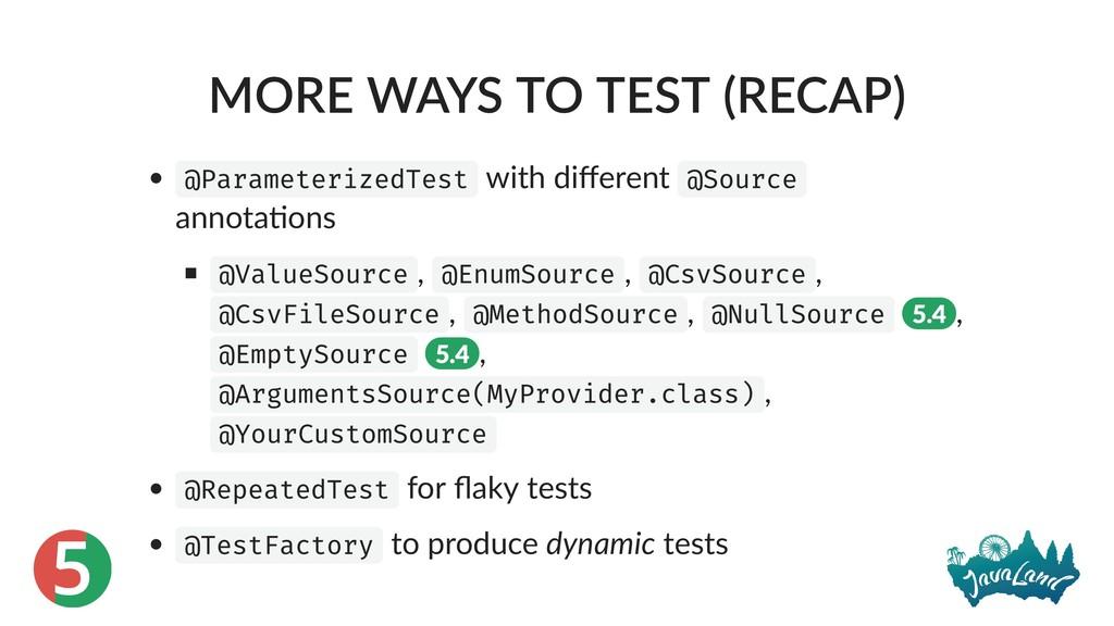5 MORE WAYS TO TEST (RECAP) @ParameterizedTest ...